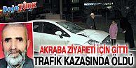 AKRABA ZİYARETİ İÇİN GİTTİ, TRAFİK KAZASINDA HAYATINI KAYBETTİ