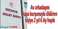 AV'DA KAZA KURŞUNU İLE ÖLÜME 2 YIL 6 AY HAPİS