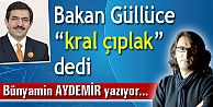 """Bakan Güllüce """"kral çıplak"""" dedi"""