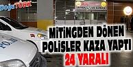 BAŞBAKAN'IN MİTİNGİNDE GÖREVLİ POLİSLERİ TAŞIYAN MİDİBÜS KAZA YAPTI: 24 YARALI