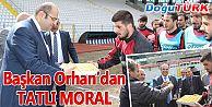 BAŞKAN ORHAN'DAN BELEDİYESPOR'A TATLI MORAL