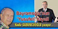 Bayramoğlu'nun 'Yusufeli' hayali