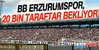 BB ERZURUMSPOR, 20 BİN TARAFTAR BEKLİYOR