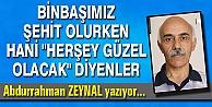 """BİNBAŞIMIZ ŞEHİT OLURKEN HANİ """"HERŞEY GÜZEL OLACAK"""" DİYENLER"""