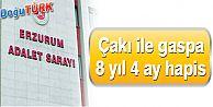 "ÇAKI BIÇAĞI İLE ""ARKANA BAKARSAN SENİ VURURUM"" TEHDİTLİ GASPA 8 YIL 4 AY HAPİS"