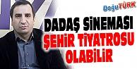 """DADAŞ SİNEMASI """"ŞEHİR TİYATROSU"""" OLABİLİR"""