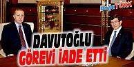 DAVUTOĞLU GÖREVİ ERDOĞAN'A İADE ETTİ