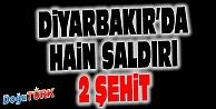DİYARBAKIR'DA ASKERLERE HAİN SALDIRI: 2 ŞEHİT!