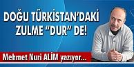 """DOĞU TÜRKİSTAN'DAKİ ZULME """" DUR """" DE!"""