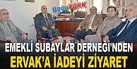 EMEKLİ SUBAYLAR DERNEĞİ'NDEN ERVAK'A İADEYİ ZİYARET