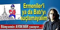 Ermeniler'i ya da Batı'yı suçlamayalım