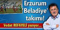 Erzurum 'Beladiye' takımı!
