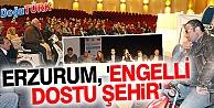 ERZURUM, 'ENGELLİ DOSTU ŞEHİR'