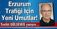 Erzurum Trafiği İçin Yeni Umutlar!