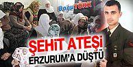 ERZURUM'A ŞEHİT ATEŞİ DÜŞTÜ
