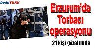 ERZURUM'DA 21 UYUŞTURUCU SATICISI GÖZALTINDA