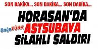 ERZURUM'DA ASTSUBAYA SİLAHLI SALDIRI