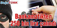 KASKLI HIRSIZLAR, ATM'DEN 250 BİN LİRA ÇALDI