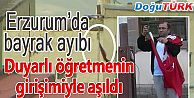 ERZURUM'DA BAYRAK AYIBI