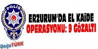ERZURUM'DA EL KAİDE OPERASYONU: 9 GÖZALTI
