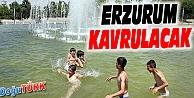 ERZURUM'DA HAVA SICAKLIĞI 34 DERECEYİ AŞACAK