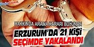 ERZURUM'DA SEÇİM GÜNÜ ARANMASI BULUNAN 21 KİŞİ YAKALANDI