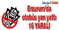 ERZURUM'DA YOLCU OTOBÜSÜ DEVRİLDİ: 16 YARALI