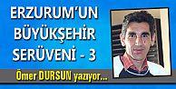 ERZURUM'UN BÜYÜKŞEHİR SERÜVENİ - 3