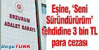 """EŞİNE, """"SENİ SÜRÜNDÜRÜRÜM"""" TEHDİDİNE 3 BİN TL ADLİ PARA CEZASI"""