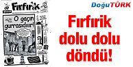 FIRFIRİK DOLU DOLU DÖNDÜ!