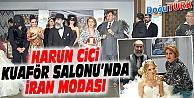HARUN CİCİ KUAFÖR SALONU'NDA İRAN MODASI