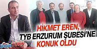 HİKMET EREN, TYB ERZURUM ŞUBESİ'NE KONUK OLDU