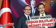 HİKMET EREN'DEN BAŞKAN ORHAN BULUTLAR'A NEZAKET ZİYARETİ
