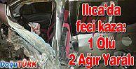 ILICA'DA FECİ KAZA: 1 ÖLÜ, 2 YARALI