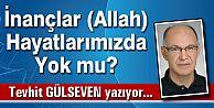 İnançlar (Allah) Hayatlarımızda Yok mu?