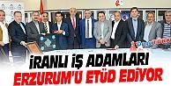 İRANLI İŞ ADAMLARI ERZURUM'U ETÜD EDİYOR