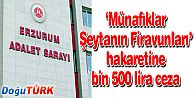 "MESAJ İLE ""MÜNAFIKLAR, ŞEYTANIN FİRAVUNLARI"" HAKARETİNE BİN 500 TL CEZA"