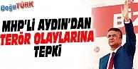 MHP MİLLETVEKİLİ KAMİL AYDIN'DAN TERÖR OLAYLARINA SERT TEPKİ