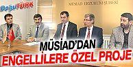 MÜSİAD'DAN ENGELLİLERE ÖZEL PROJE
