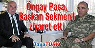 ÖNGAY PAŞA, BAŞKAN SEKMEN'İ ZİYARET ETTİ