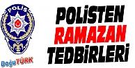 POLİSTEN RAMAZAN TEDBİRLERİ