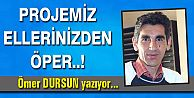 PROJEMİZ ELLERİNİZDEN ÖPER..!