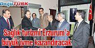 SAĞLIK TURİZMİ ERZURUM'A BÜYÜK İVME KAZANDIRACAK