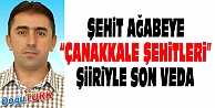 """ŞEHİT AĞABEYE """"ÇANAKKALE ŞEHİTLERİ"""" ŞİİRİYLE SON VEDA"""