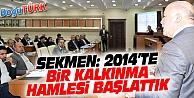 SEKMEN: ERZURUM'DA, 2014 YILINDA BİR KALKINMA HAMLESİ BAŞLATTIK