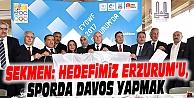 SEKMEN: HEDEFİMİZ ERZURUM'U, SPORDA DAVOS YAPMAK