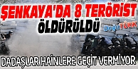 ŞENKAYA'DA TUZAK KURMAYA ÇALIŞAN 8 TERÖRİST ÖLDÜRÜLDÜ