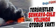 ŞENKAYA'DA YOL KESEN PKK YOLCU OTOBÜSÜNÜ ATEŞE VERDİ
