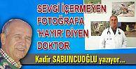 SEVGİ İÇERMEYEN FOTOĞRAFA 'HAYIR' DİYEN DOKTOR