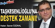 TAŞKESENLİOĞLU'NA DESTEK ZAMANI!
